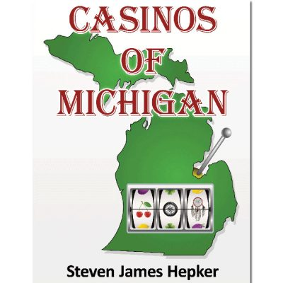 Casinos of Michigan Book by Author Steven James Hepker
