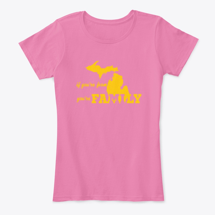 If You're From Michigan You're Family Ladies Tee Pink